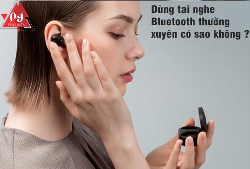 deo tai nghe bluetooth thường xuyên có sao không?