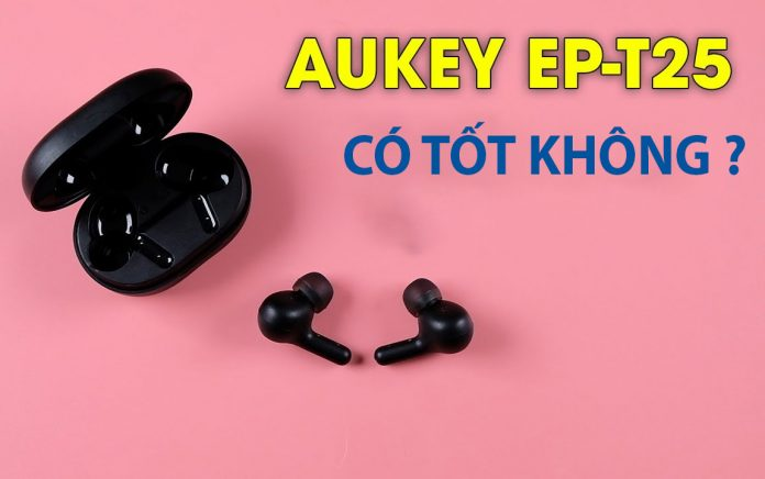 Danh gia tai nghe Earbuds Aukey EP-T25