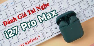 danh gia tai nghe i27 pro max