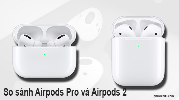 so-sanh-airpods-pro-va-airpods-2